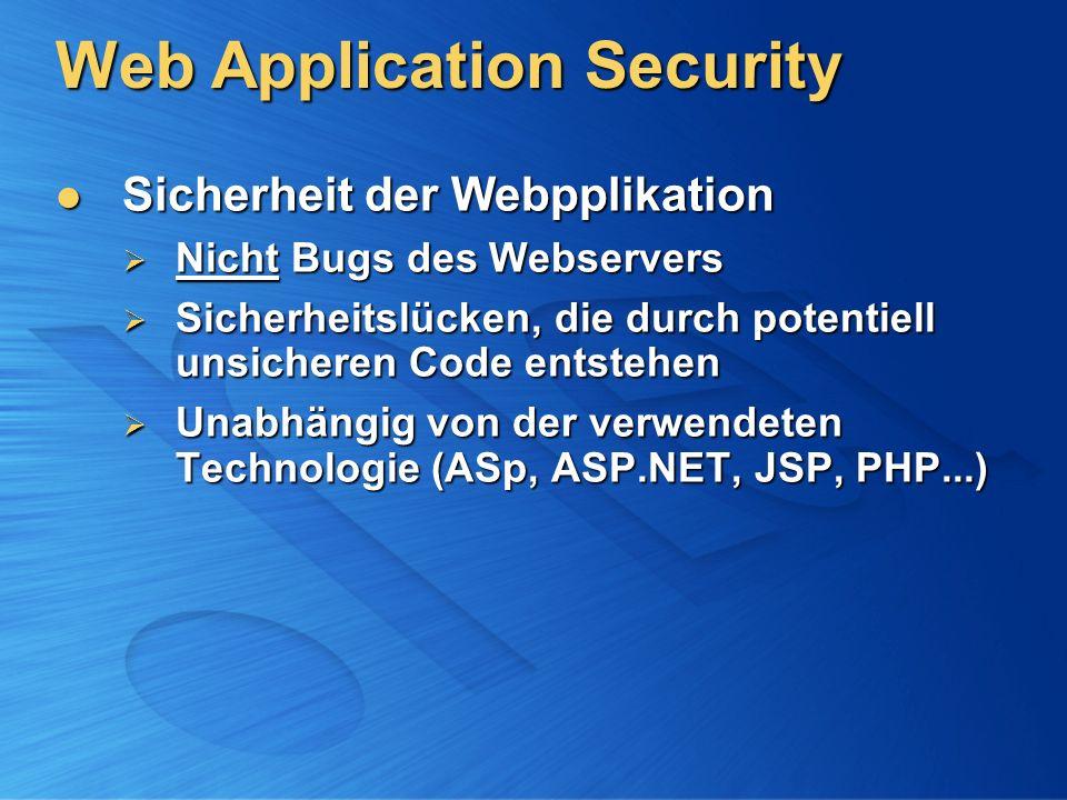 Web Application Security Sicherheit der Webpplikation Sicherheit der Webpplikation Nicht Bugs des Webservers Nicht Bugs des Webservers Sicherheitslücken, die durch potentiell unsicheren Code entstehen Sicherheitslücken, die durch potentiell unsicheren Code entstehen Unabhängig von der verwendeten Technologie (ASp, ASP.NET, JSP, PHP...) Unabhängig von der verwendeten Technologie (ASp, ASP.NET, JSP, PHP...)