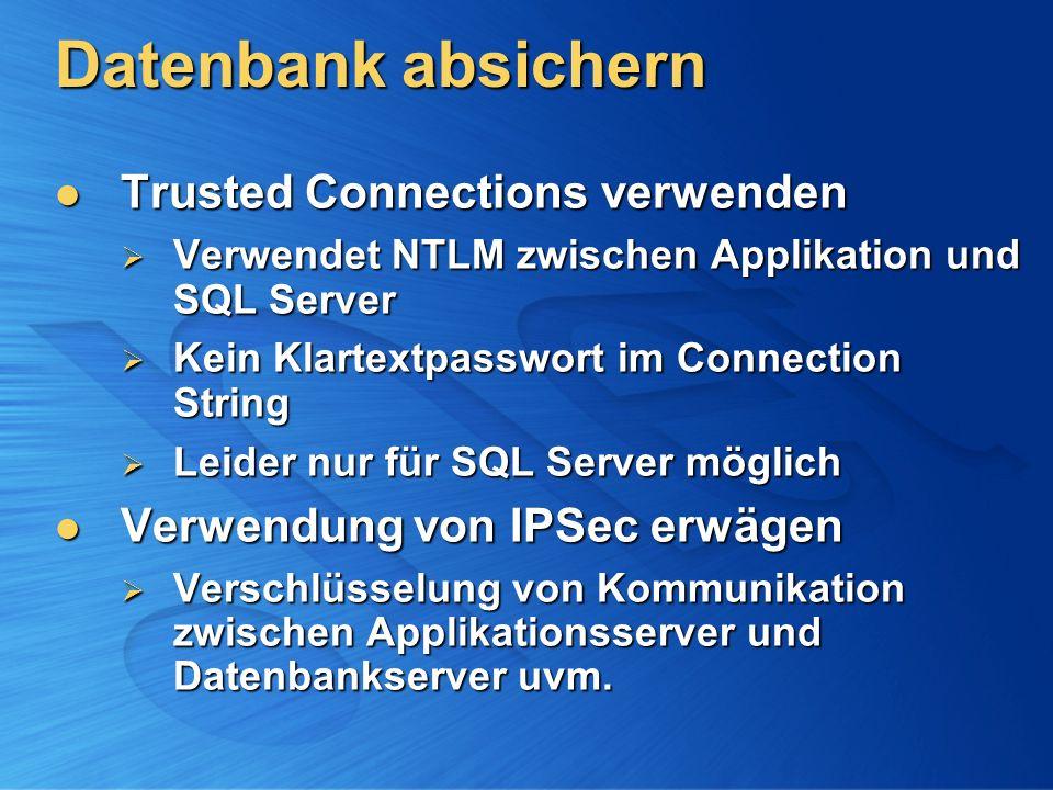 Datenbank absichern Trusted Connections verwenden Trusted Connections verwenden Verwendet NTLM zwischen Applikation und SQL Server Verwendet NTLM zwis