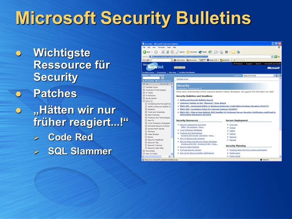 Microsoft Security Bulletins Wichtigste Ressource für Security Wichtigste Ressource für Security Patches Patches Hätten wir nur früher reagiert....