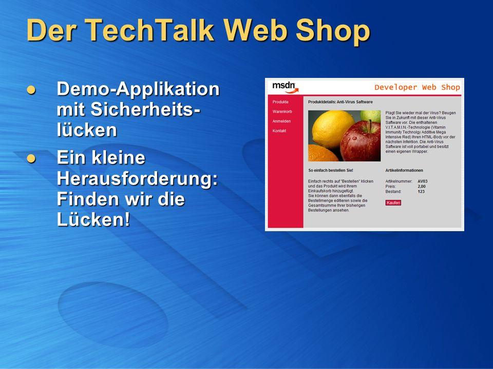 Der TechTalk Web Shop Demo-Applikation mit Sicherheits- lücken Demo-Applikation mit Sicherheits- lücken Ein kleine Herausforderung: Finden wir die Lücken.