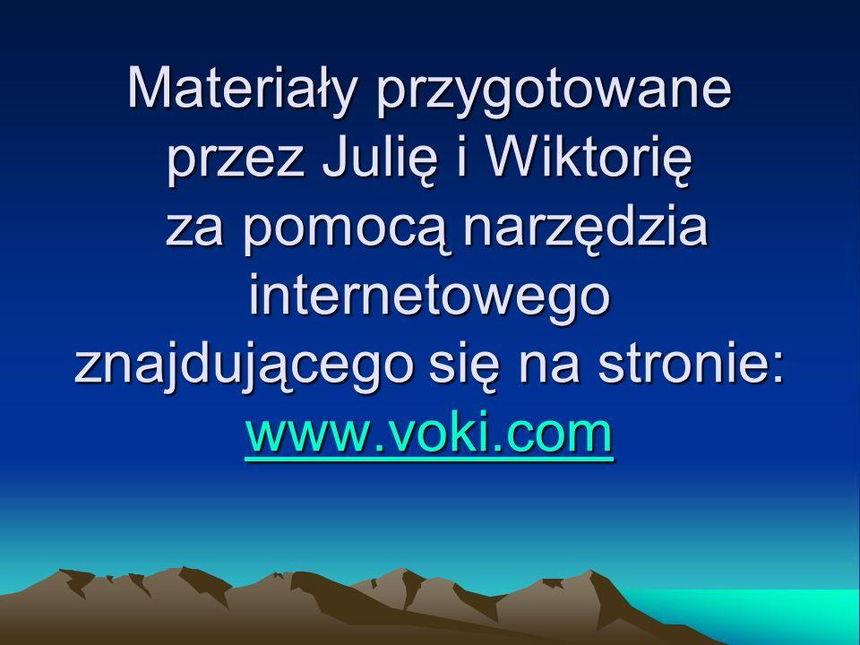 Materiały przygotowane przez Julię i Wiktorię za pomocą narzędzia internetowego znajdującego się na stronie: www.voki.com www.voki.com