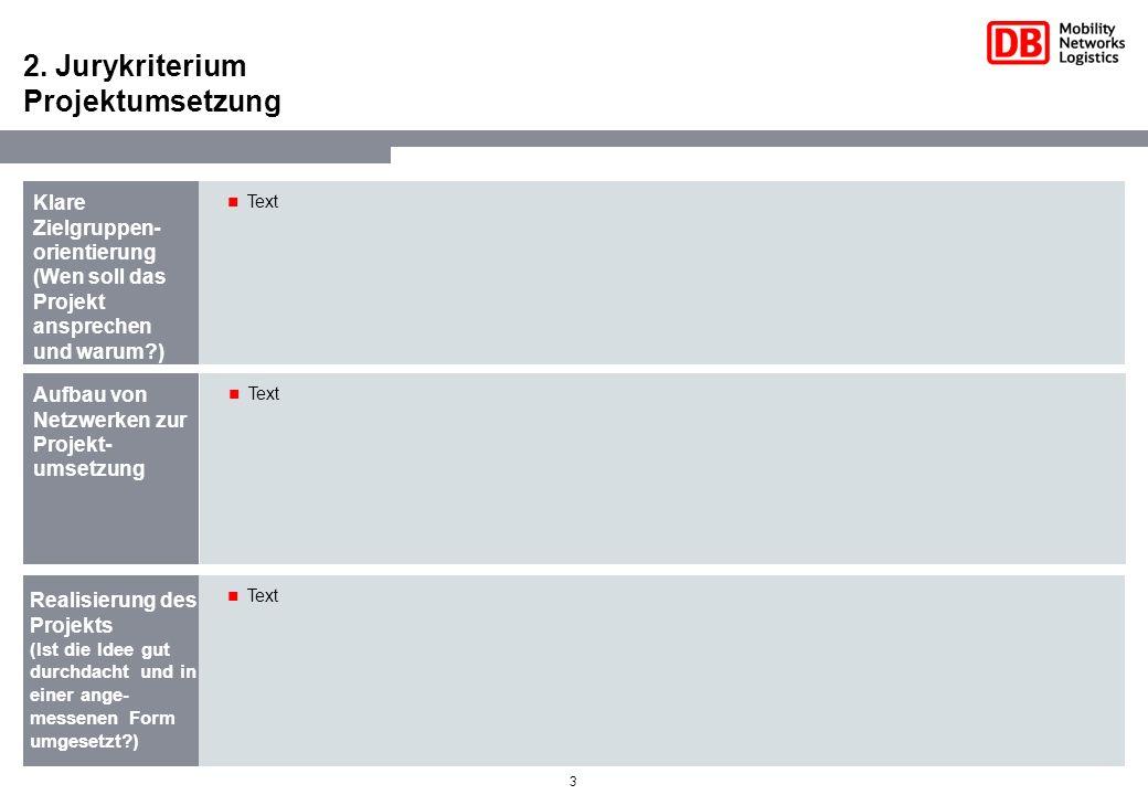 3 2. Jurykriterium Projektumsetzung Klare Zielgruppen- orientierung (Wen soll das Projekt ansprechen und warum?) Text Aufbau von Netzwerken zur Projek
