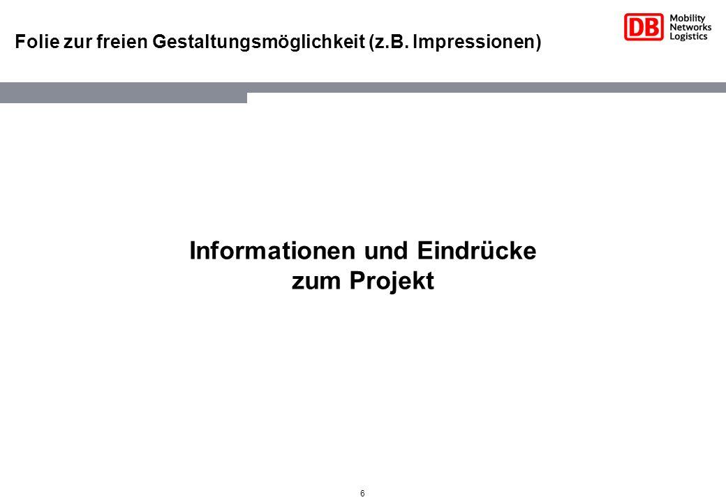 6 Informationen und Eindrücke zum Projekt Folie zur freien Gestaltungsmöglichkeit (z.B. Impressionen)