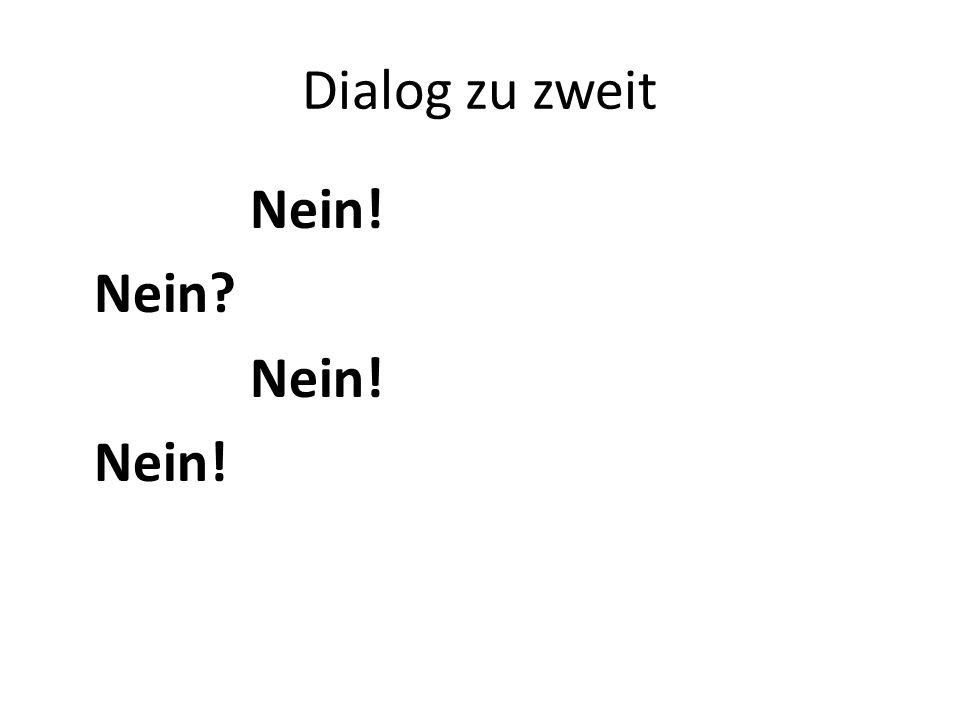 Dialog zu zweit Nein! Nein? Nein!