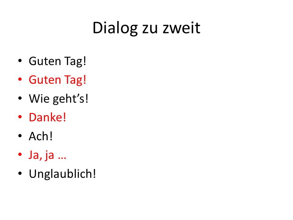 Dialog zu zweit Guten Tag! Wie gehts! Danke! Ach! Ja, ja … Unglaublich!
