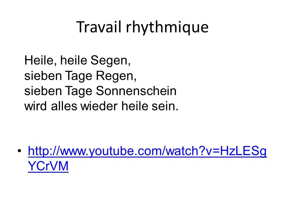 Travail rhythmique http://www.youtube.com/watch?v=HzLESg YCrVMhttp://www.youtube.com/watch?v=HzLESg YCrVM Heile, heile Segen, sieben Tage Regen, siebe