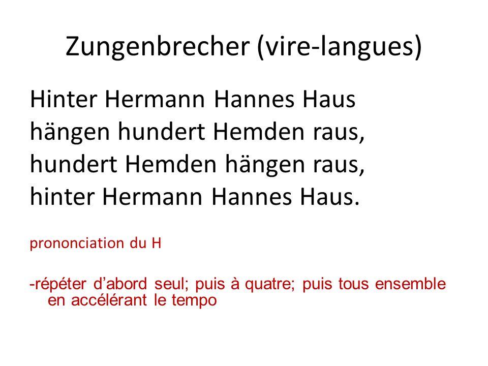 Zungenbrecher (vire-langues) Hinter Hermann Hannes Haus hängen hundert Hemden raus, hundert Hemden hängen raus, hinter Hermann Hannes Haus. prononciat