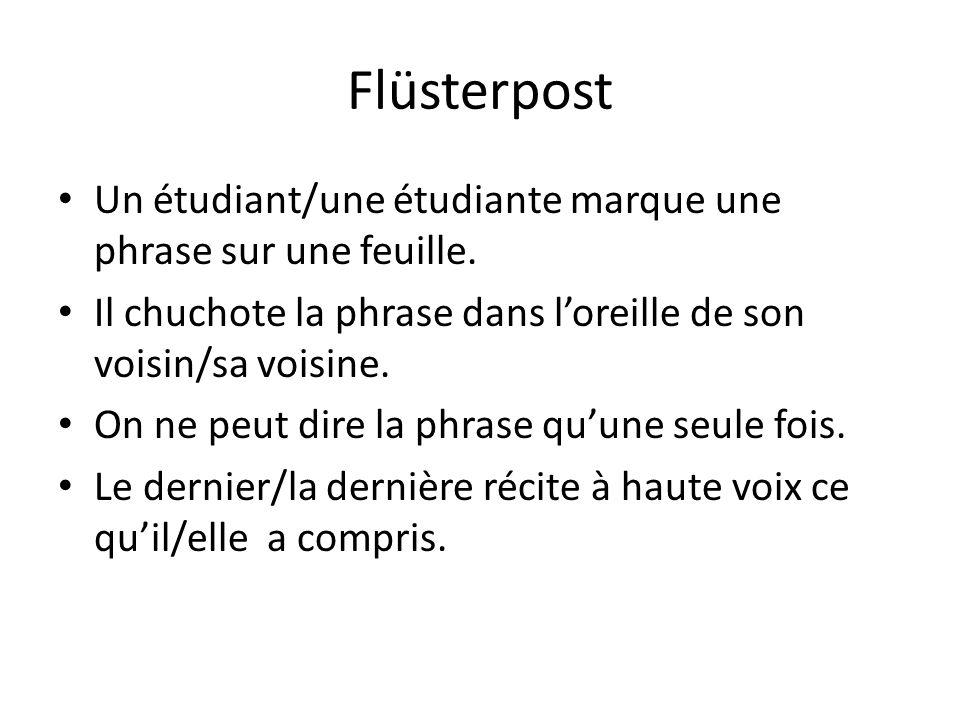 Flüsterpost Un étudiant/une étudiante marque une phrase sur une feuille. Il chuchote la phrase dans loreille de son voisin/sa voisine. On ne peut dire