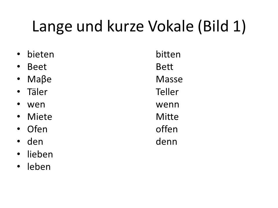 Lange und kurze Vokale (Bild 1) bietenbitten BeetBett MaβeMasse TälerTeller wenwenn MieteMitte Ofenoffen dendenn lieben leben