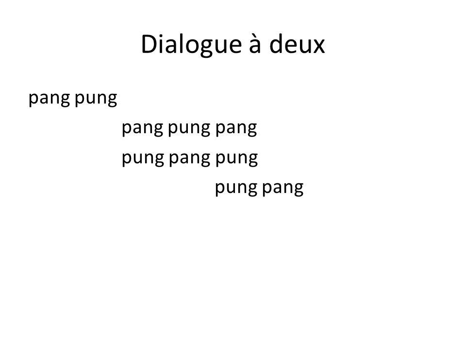 Dialogue à deux pang pung pang pung pang pung pang pung pung pang
