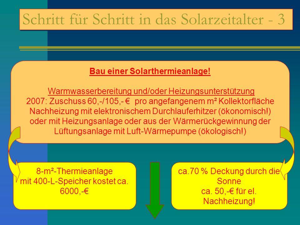 Schritt für Schritt in das Solarzeitalter - 3 Bau einer Solarthermieanlage! Warmwasserbereitung und/oder Heizungsunterstützung 2007: Zuschuss 60,-/105