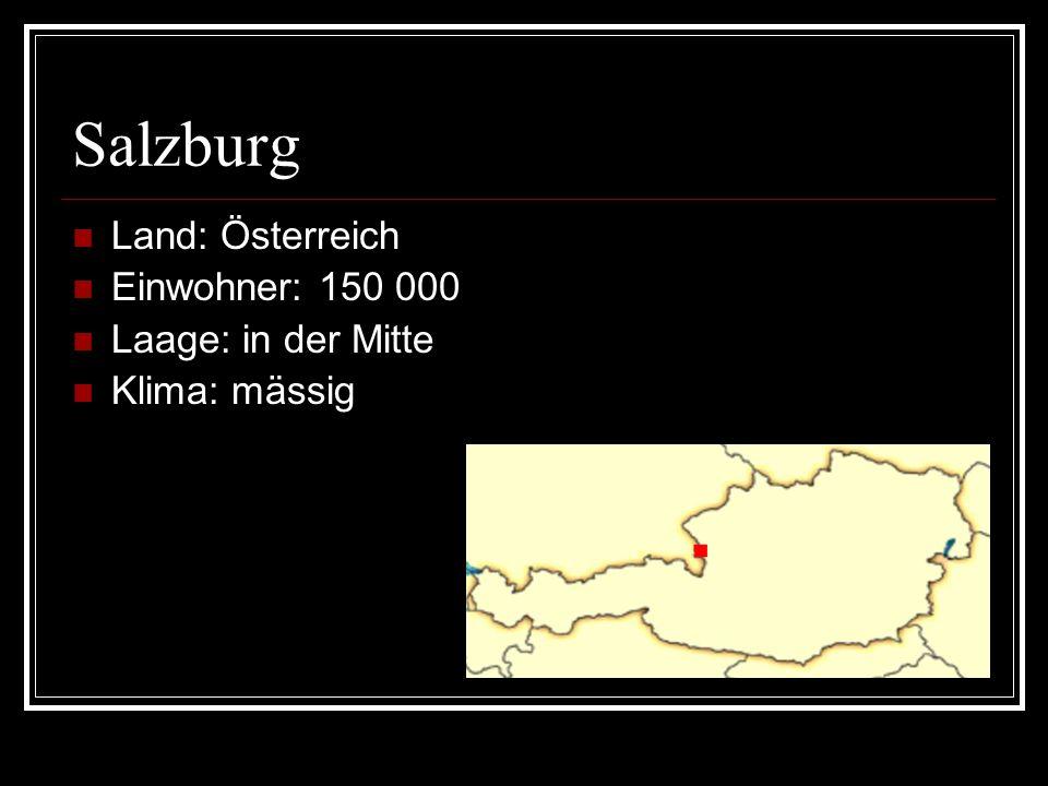 Salzburg Land: Österreich Einwohner: 150 000 Laage: in der Mitte Klima: mässig