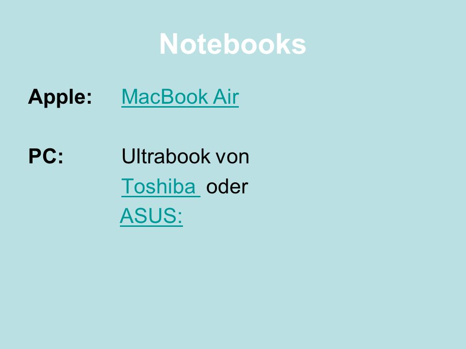 Notebooks Apple:MacBook AirMacBook Air PC:Ultrabook von Toshiba Toshiba oder ASUS: