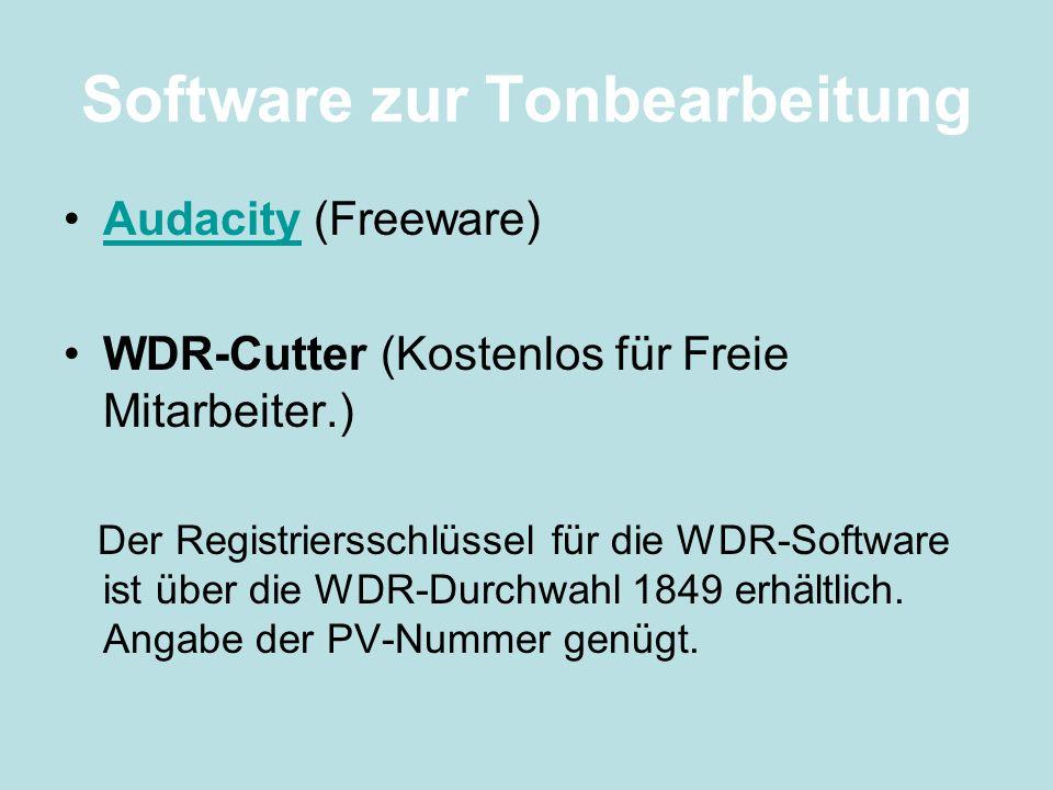 Software zur Tonbearbeitung Audacity (Freeware)Audacity WDR-Cutter (Kostenlos für Freie Mitarbeiter.) Der Registriersschlüssel für die WDR-Software is