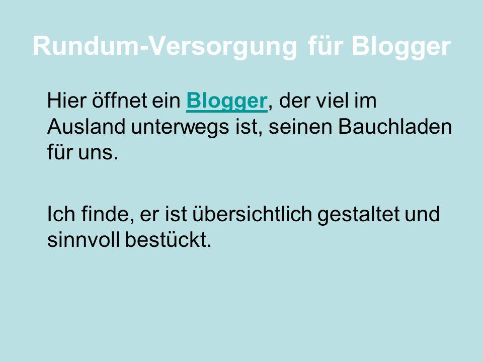 Rundum-Versorgung für Blogger Hier öffnet ein Blogger, der viel im Ausland unterwegs ist, seinen Bauchladen für uns.Blogger Ich finde, er ist übersich