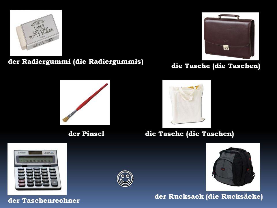 die Tasche (die Taschen) der Radiergummi (die Radiergummis) der Taschenrechner der Rucksack (die Rucksäcke) der Pinsel die Tasche (die Taschen) K.K.
