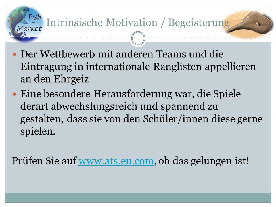 Intrinsische Motivation / Begeisterung Der Wettbewerb mit anderen Teams und die Eintragung in internationale Ranglisten appellieren an den Ehrgeiz Ein