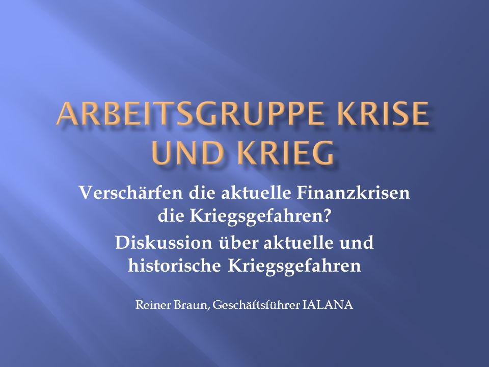 Verschärfen die aktuelle Finanzkrisen die Kriegsgefahren? Diskussion über aktuelle und historische Kriegsgefahren Reiner Braun, Geschäftsführer IALANA