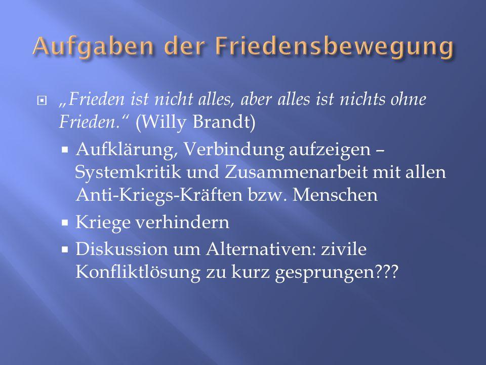 Frieden ist nicht alles, aber alles ist nichts ohne Frieden. (Willy Brandt) Aufklärung, Verbindung aufzeigen – Systemkritik und Zusammenarbeit mit all
