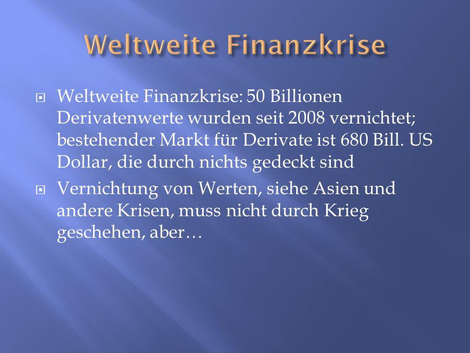 Weltweite Finanzkrise: 50 Billionen Derivatenwerte wurden seit 2008 vernichtet; bestehender Markt für Derivate ist 680 Bill. US Dollar, die durch nich