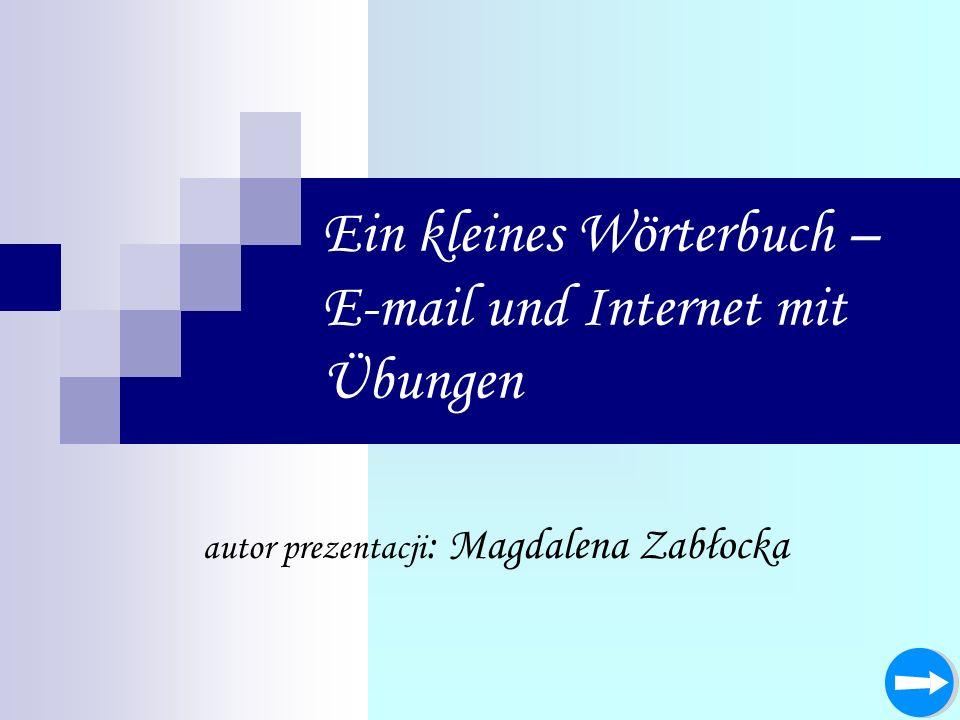 Ein kleines Wörterbuch – E-mail und Internet mit Übungen autor prezentacji : Magdalena Zabłocka