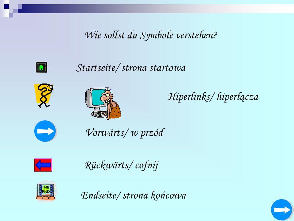 Wie sollst du Symbole verstehen? Endseite/ strona końcowa Rückwärts/ cofnij Vorwärts/ w przód Hiperlinks/ hiperłącza Startseite/ strona startowa