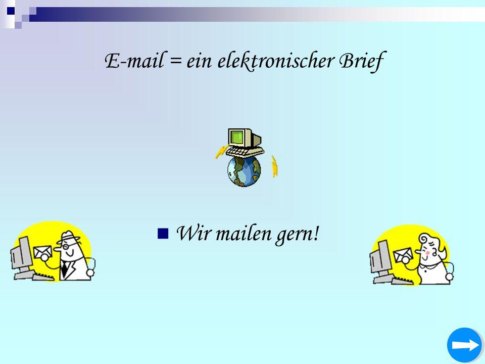 E-mail = ein elektronischer Brief Wir mailen gern!