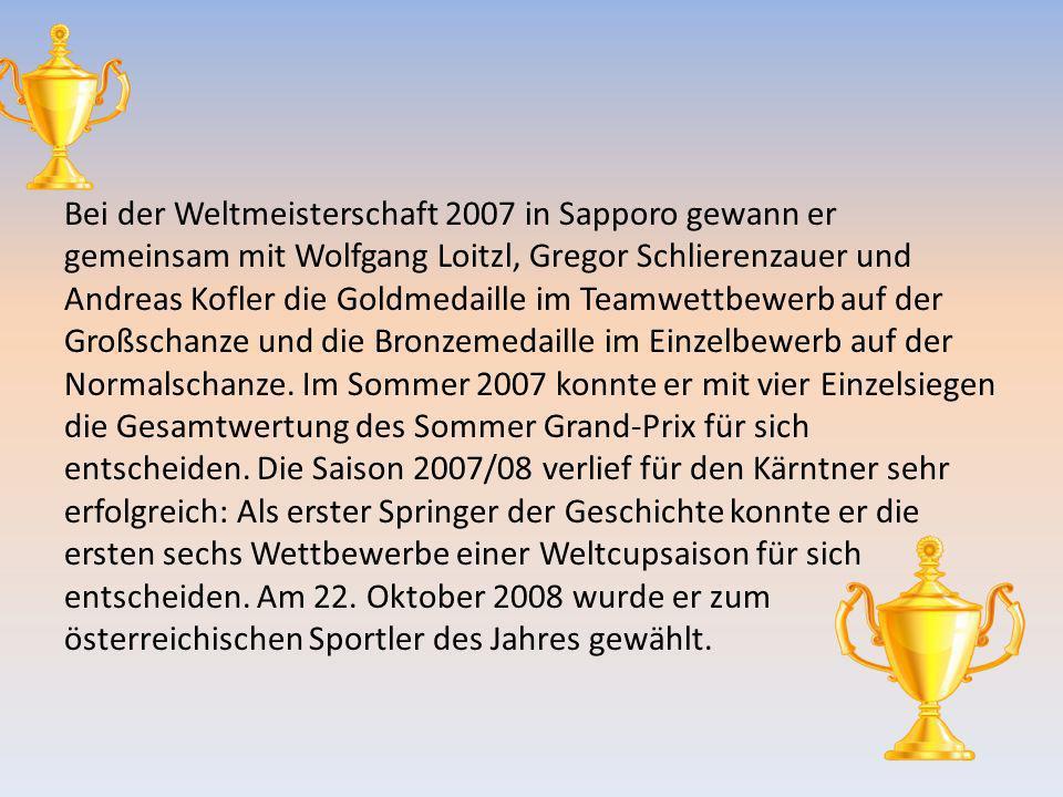 Bei der Weltmeisterschaft 2007 in Sapporo gewann er gemeinsam mit Wolfgang Loitzl, Gregor Schlierenzauer und Andreas Kofler die Goldmedaille im Teamwettbewerb auf der Großschanze und die Bronzemedaille im Einzelbewerb auf der Normalschanze.