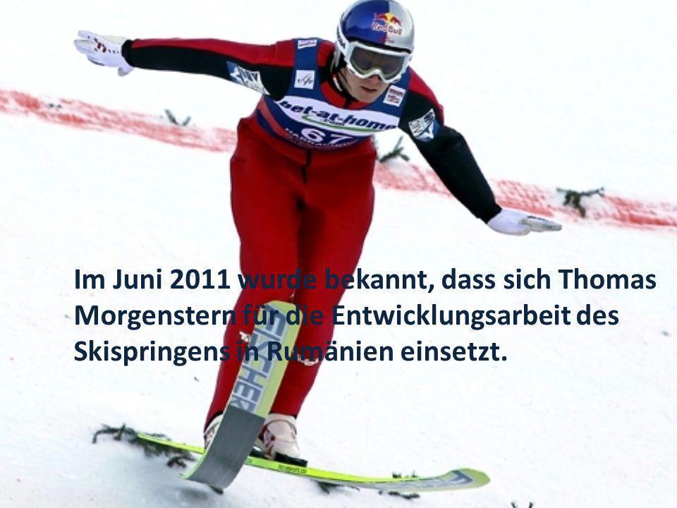 Im Juni 2011 wurde bekannt, dass sich Thomas Morgenstern für die Entwicklungsarbeit des Skispringens in Rumänien einsetzt.