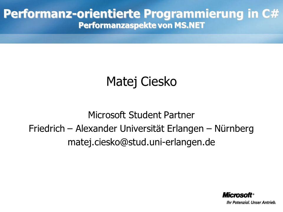 Performanz-orientierte Programmierung in C# Performanzaspekte von MS.NET Matej Ciesko Microsoft Student Partner Friedrich – Alexander Universität Erla