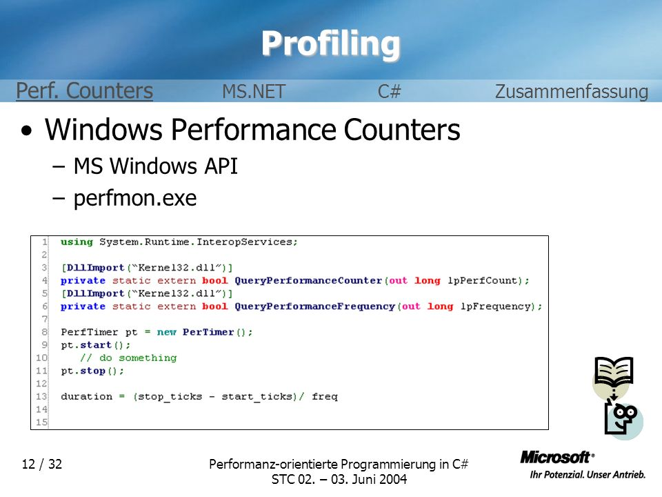 Performanz-orientierte Programmierung in C# STC 02. – 03. Juni 2004 12 / 32Profiling Windows Performance Counters –MS Windows API –perfmon.exe Perf. C