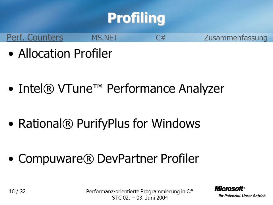 Performanz-orientierte Programmierung in C# STC 02. – 03. Juni 2004 16 / 32Profiling Allocation Profiler Intel® VTune Performance Analyzer Rational® P