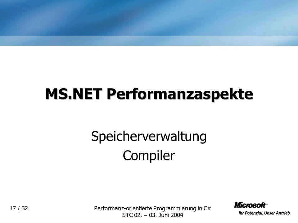 Performanz-orientierte Programmierung in C# STC 02. – 03. Juni 2004 17 / 32 MS.NET Performanzaspekte Speicherverwaltung Compiler