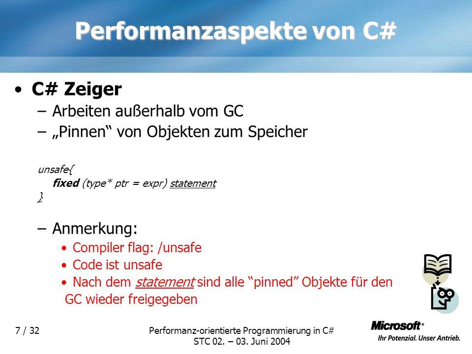 Performanz-orientierte Programmierung in C# STC 02. – 03. Juni 2004 7 / 32 Performanzaspekte von C# C# Zeiger –Arbeiten außerhalb vom GC –Pinnen von O