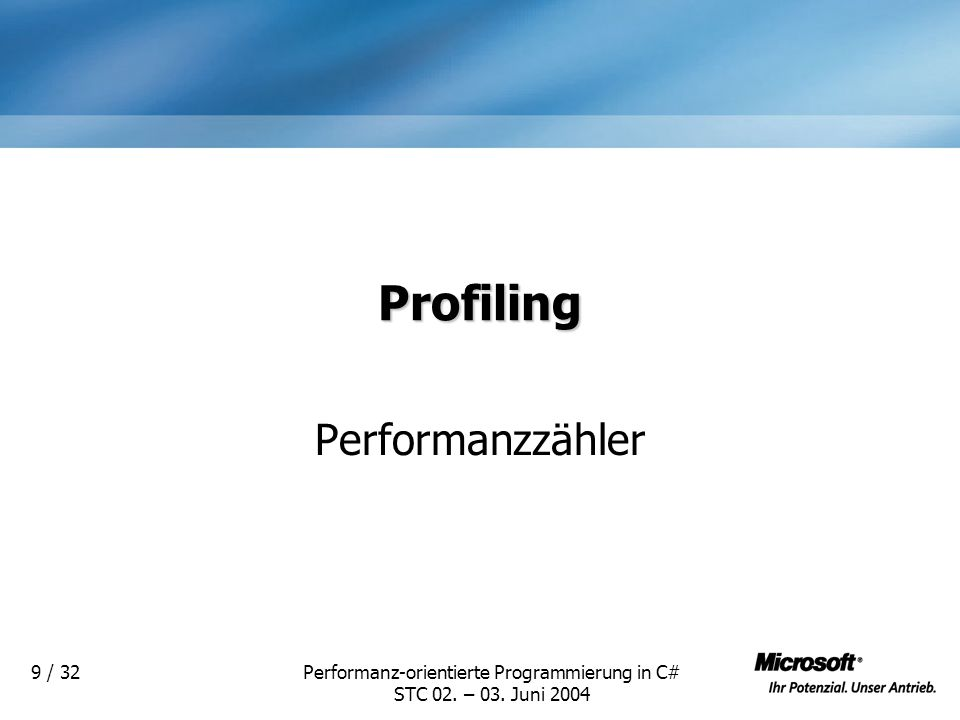 Performanz-orientierte Programmierung in C# STC 02. – 03. Juni 2004 9 / 32 Profiling Performanzzähler