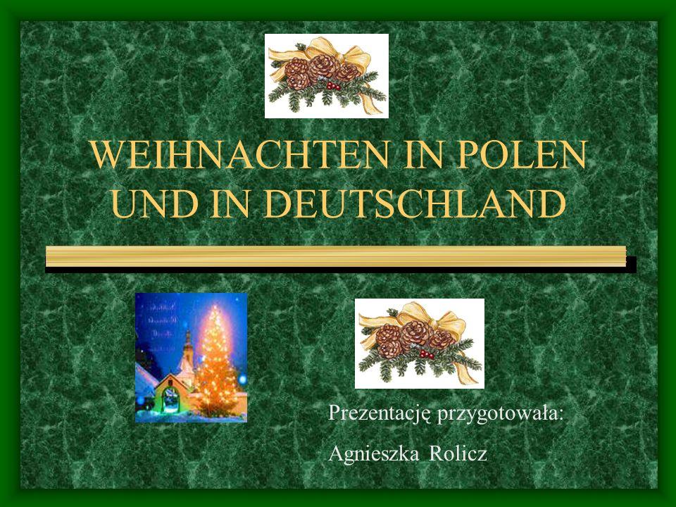 WEIHNACHTEN IN POLEN UND IN DEUTSCHLAND Prezentację przygotowała: Agnieszka Rolicz