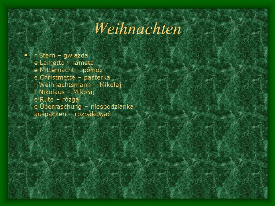 Weihnachten r Stern – gwiazda e Lametta – lameta e Mitternacht – północ e Christmette – pasterka r Weihnachtsmann – Mikołaj r Nikolaus – Mikołaj e Rut