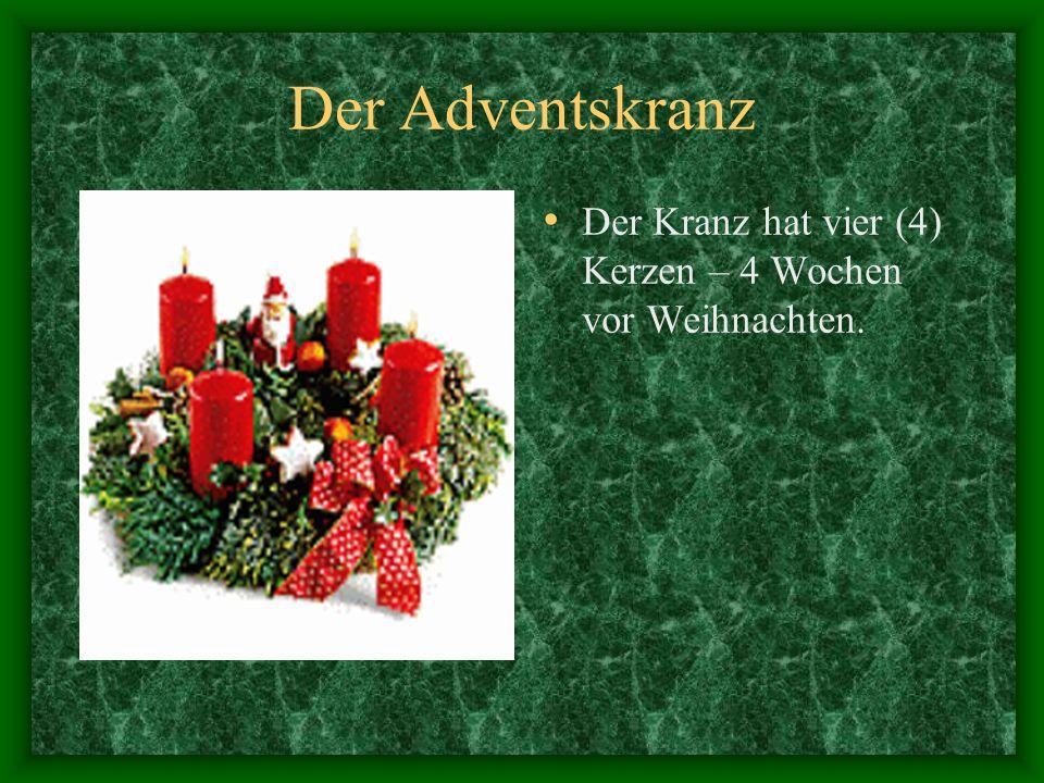 Der Adventskranz Der Kranz hat vier (4) Kerzen – 4 Wochen vor Weihnachten.
