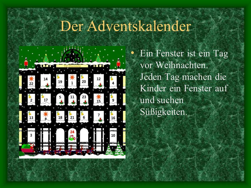 Der Adventskalender Ein Fenster ist ein Tag vor Weihnachten. Jeden Tag machen die Kinder ein Fenster auf und suchen Süßigkeiten.