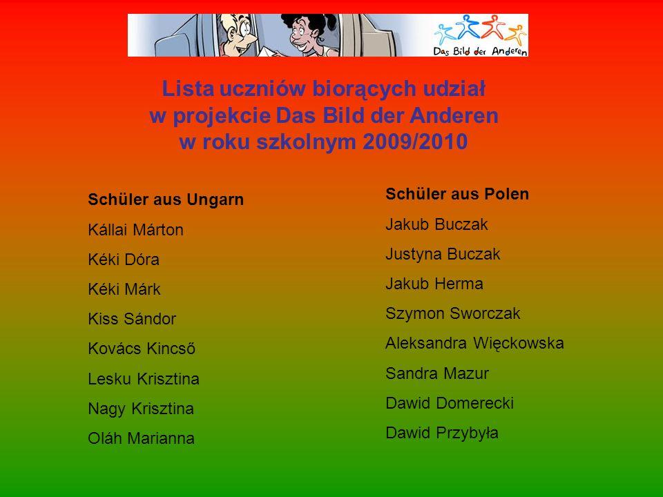 Lista uczniów biorących udział w projekcie Das Bild der Anderen w roku szkolnym 2009/2010 Schüler aus Ungarn Kállai Márton Kéki Dóra Kéki Márk Kiss Sá