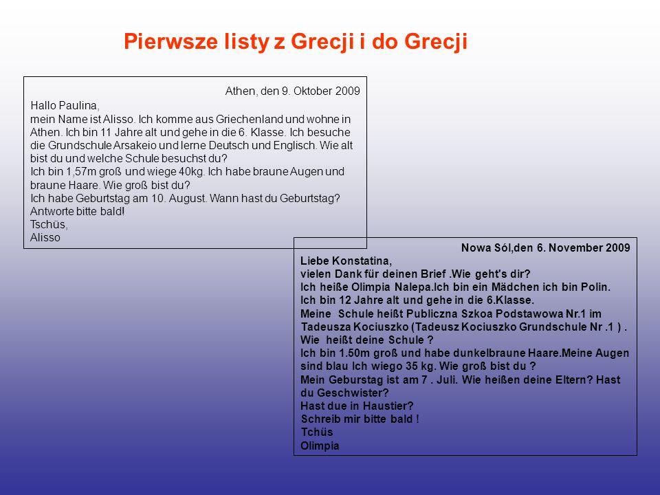Pierwsze listy z Grecji i do Grecji Athen, den 9. Oktober 2009 Hallo Paulina, mein Name ist Alisso. Ich komme aus Griechenland und wohne in Athen. Ich