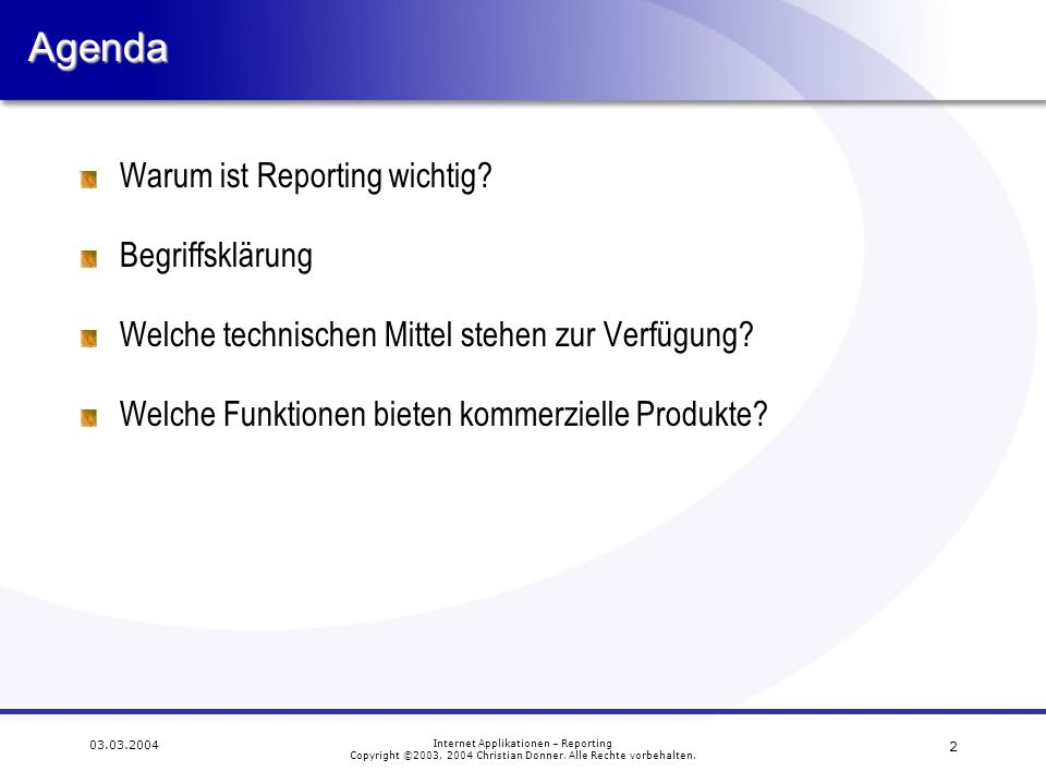 13 03.03.2004 Internet Applikationen – Reporting Copyright ©2003, 2004 Christian Donner.