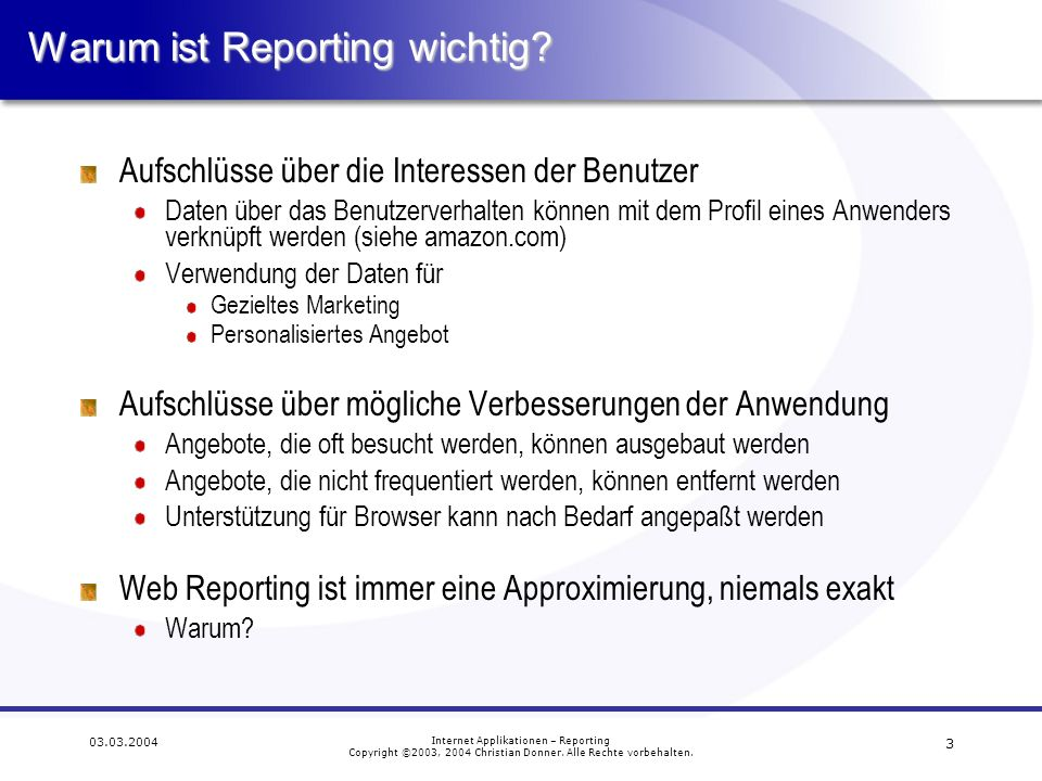 14 03.03.2004 Internet Applikationen – Reporting Copyright ©2003, 2004 Christian Donner.