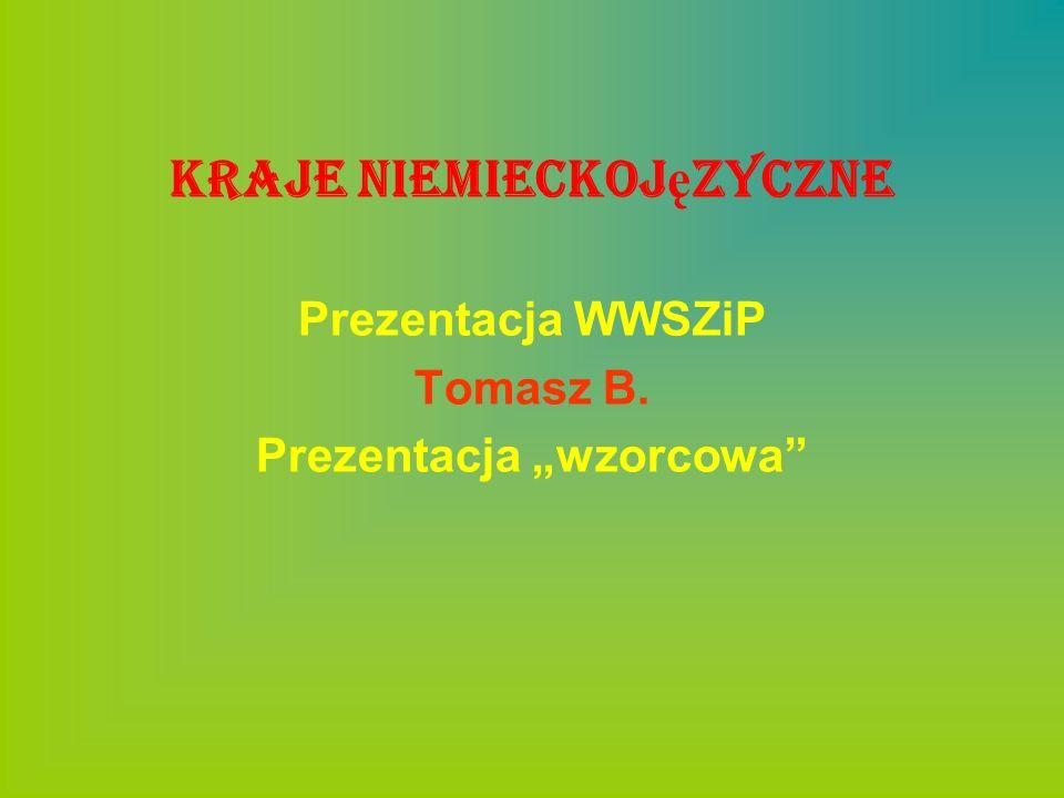 Kraje niemieckoj ę zyczne Prezentacja WWSZiP Tomasz B. Prezentacja wzorcowa