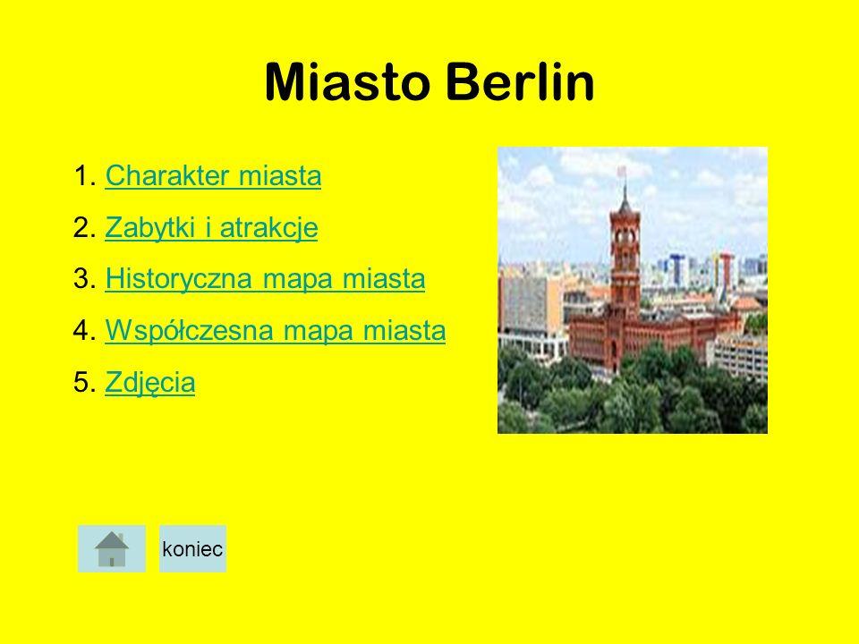 Miasto Berlin 1.Charakter miastaCharakter miasta 2.Zabytki i atrakcjeZabytki i atrakcje 3.Historyczna mapa miastaHistoryczna mapa miasta 4.Współczesna