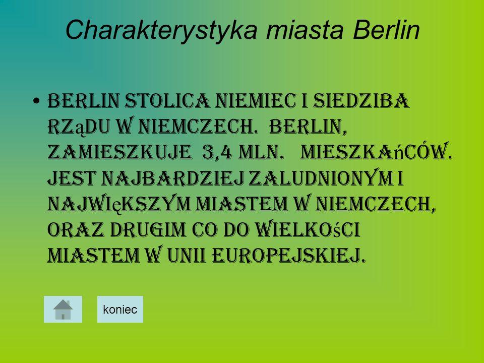 Charakterystyka miasta Berlin Berlin stolica Niemiec i siedziba rz ą du w Niemczech. Berlin, zamieszkuje 3,4 mln. mieszka ń ców. Jest najbardziej zalu