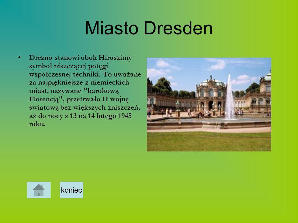 Miasto Dresden Drezno stanowi obok Hiroszimy symbol niszczącej potęgi współczesnej techniki. To uważane za najpiękniejsze z niemieckich miast, nazywan