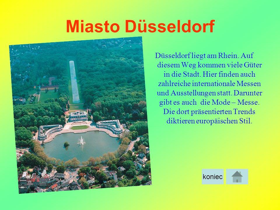Miasto Düsseldorf Düsseldorf liegt am Rhein. Auf diesem Weg kommen viele Güter in die Stadt. Hier finden auch zahlreiche internationale Messen und Aus