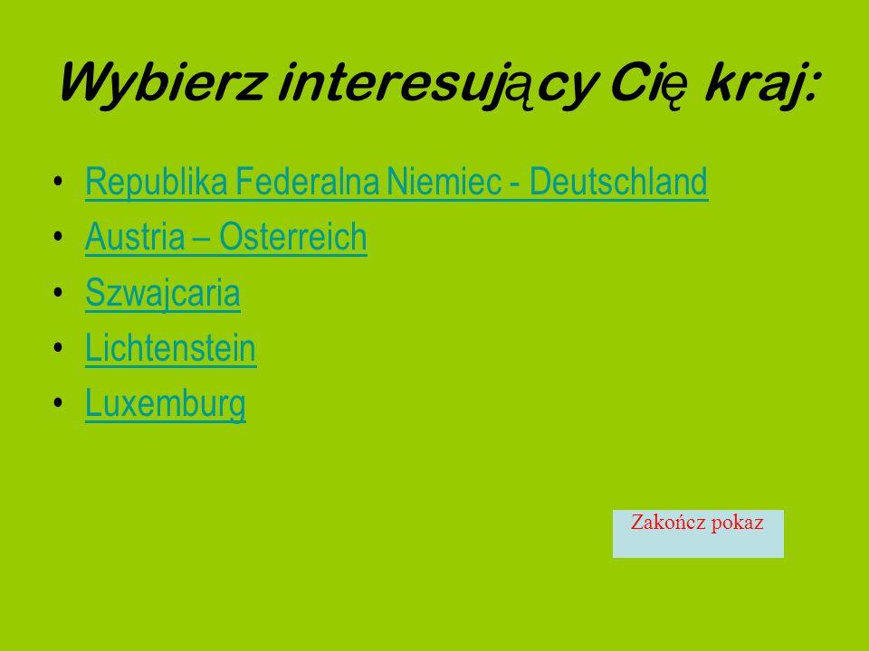 Wybierz interesuj ą cy Ci ę kraj: Republika Federalna Niemiec - Deutschland Austria – Osterreich Szwajcaria Lichtenstein Luxemburg Zakończ pokaz