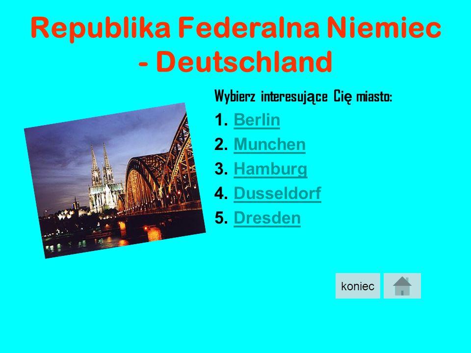 Republika Federalna Niemiec - Deutschland Wybierz interesuj ą ce Ci ę miasto: 1. BerlinBerlin 2. MunchenMunchen 3. HamburgHamburg 4. DusseldorfDusseld